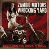 Zombie Motors Wrecking Yard - Supersonic Rock N Roll
