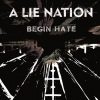 A Lie Nation - Begin Hate