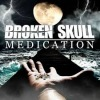 Broken Skull - Medication