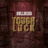 Bullhead  - Tough Luck