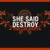 She Said Destroy - Time Like Vines