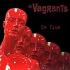 The Vagrants - Be True