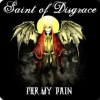 Saint Of Disgrace - For My Pain