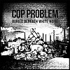 Cop Problem - Buried Beneath White Noise
