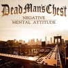 Dead Man's Chest - Negative Mental Attitude
